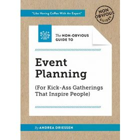 The Non-Obvious Guide to Event Planning: For Kick-Ass Gatherings that Inspire People (Paperback)