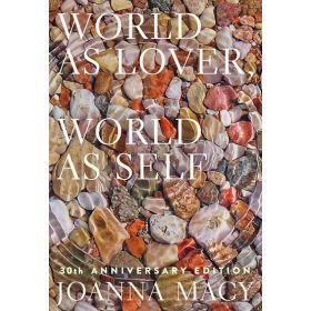 World as Lover, World as Self: 30th Anniversary Edition: Courage for Global Justice and Planetary Renewal (Paperback)