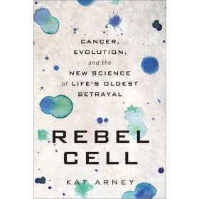 Rebel Cell: Cancer, Evolution, and the New Science of Life's Oldest Betrayal (Paperback)