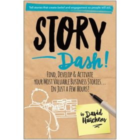 Story Dash: Find, Develop, and Activate Your Most Valuable Business Stories . . . In Just a Few Hours (Hardcover)