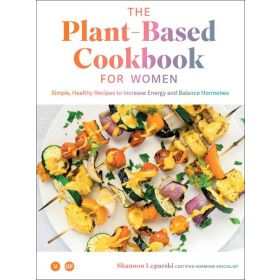 The Plant-based Cookbook for Women: Healthy Recipes to Increase Energy and Balance Hormones (Hardcover)
