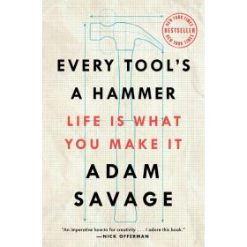 Every Tool's a Hammer: Life Is What You Make It (Paperback)