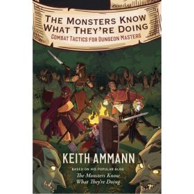 The Monsters Know What They're Doing: Combat Tactics for Dungeon Masters, Vol. 1 (Hardcover)