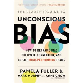 The Leader's Guide to Unconscious Bias: How To Reframe Bias, Cultivate Connection, and Create High-Performing Teams (Hardcover)