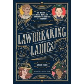 Lawbreaking Ladies: 50 Tales of Daring, Defiant, and Dangerous Women from History (Hardcover)