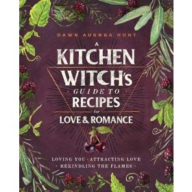 A Kitchen Witch's Guide to Recipes for Love & Romance (Hardcover)