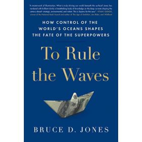 To Rule the Waves: How Control of the World's Oceans Shapes the Fate of the Superpowers, International Edition (Paperback)