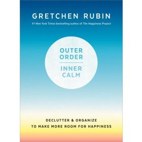 Outer Order, Inner Calm: Declutter and Organize to Make More Room for Happiness (Hardcover)