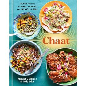 Chaat: Recipes from the Kitchens, Markets, and Railways of India (Hardcover)