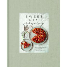 Sweet Laurel Savory: Everyday Decadence for Whole-Food, Grain-Free Meals (Hardcover)