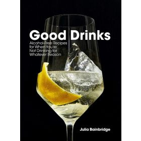 Good Drinks: Alcohol-Free Recipes for When You're Not Drinking for Whatever Reason (Hardcover)