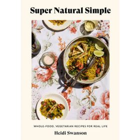 Super Natural Simple: Whole-Food, Vegetarian Recipes for Real Life (Paperback)