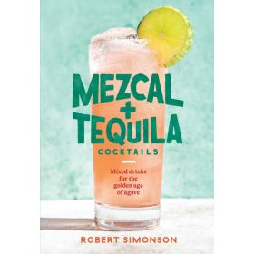 Mezcal and Tequila Cocktails: Mixed Drinks for the Golden Age of Agave (Hardcover)