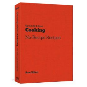 The New York Times Cooking No-Recipe Recipes (Paperback)