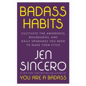 Badass Habits: Cultivate the Awareness, Boundaries, and Daily Upgrades You Need to Make Them Stick Signed Copy (Hardcover)