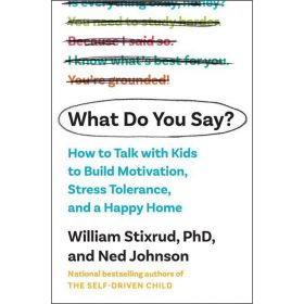 What Do You Say?: How to Talk with Kids to Build Motivation, Stress Tolerance, and a Happy Home (Hardcover)