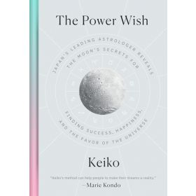 The Power Wish: Japan's Leading Astrologer Reveals the Moon's Secrets for Finding Success, Happiness, and the Favor of the Universe (Hardcover)