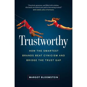 Trustworthy: How the Smartest Brands Beat Cynicism and Bridge the Trust Gap (Hardcover)