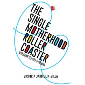 The Single Motherhood Roller Coaster (Paperback)