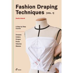Fashion Draping Techniques, Vol.1: A Step-by-Step Basic Course. Dresses, Collars, Drapes, Knots, Basic and Raglan Sleeves, 2nd Edition (Paperback)