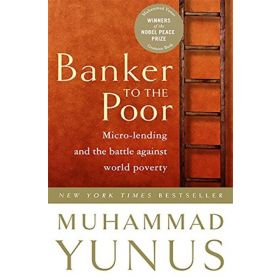 Banker To The Poor: Micro-Lending and the Battle Against World Poverty (Paperback)
