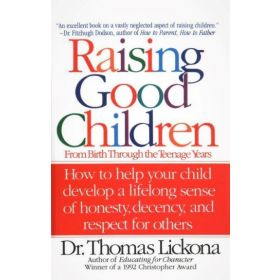 Raising Good Children: From Birth Through The Teenage Years (Paperback)