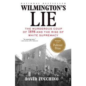Wilmington's Lie: The Murderous White Riot of 1898 and the Rise of White Supremacy (Paperback)