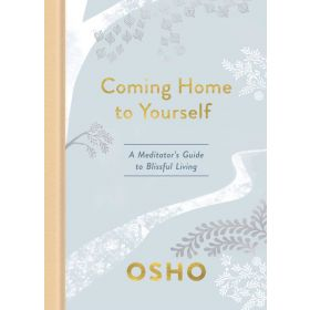 Coming Home To Yourself: A Meditator's Guide To Blissful Living (Hardcover)
