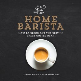The Home Barista: How to Bring Out the Best in Every Coffee Bean (Paperback)