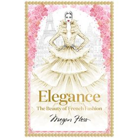 Elegance: The Beauty of French Fashion (Hardcover)