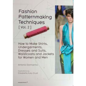 Fashion Patternmaking Techniques, Vol. 2: How to Make Shirts, Undergarments, Dresses and Suits, Waistcoats and Jackets for Women and Men (Paperback)
