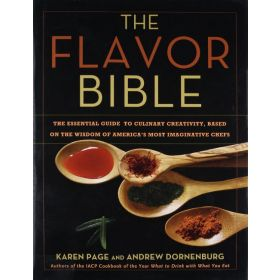 The Flavor Bible: The Essential Guide to Culinary Creativity, Based on the Wisdom of America's Most Imaginative Chefs (Hardcover)