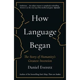 How Language Began: The Story of Humanity's Greatest Invention (Paperback)