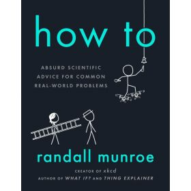 How To: Absurd Scientific Advice for Common Real-World Problems (Paperback)