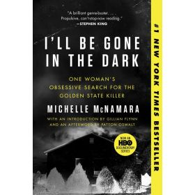 I'll Be Gone in the Dark: One Woman's Obsessive Search for the Golden State Killer (Paperback)