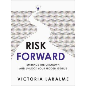 Risk Forward: Embrace the Unknown and Unlock Your Hidden Genius (Hardcover)