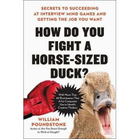How Do You Fight a Horse-Sized Duck? Secrets to Succeeding at Interview Mind Games and Getting the Job You Want, International Edition (Paperback)