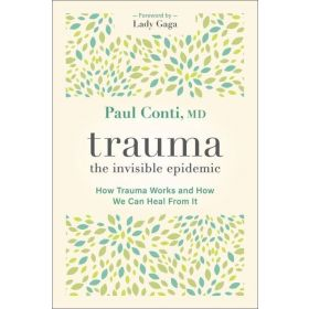 Trauma: The Invisible Epidemic: How Trauma Works and How We Can Heal From It (Paperback)