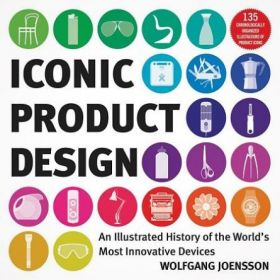 Iconic Product Design: An Illustrated History of the World's Most Innovative Devices (Paperback)