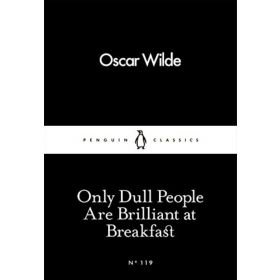 Only Dull People Are Brilliant at Breakfast, Penguin Little Black Classics (Paperback)