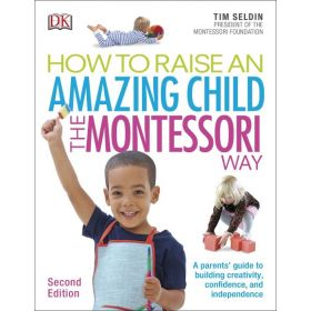 How To Raise An Amazing Child the Montessori Way, 2nd Edition: A Parents' Guide to Building Creativity, Confidence, and Independence (Paperback)