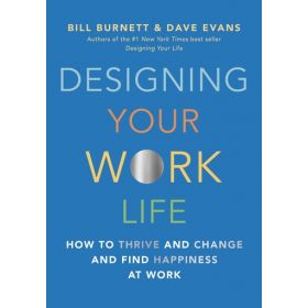 Designing Your Work Life: How to Thrive and Change and Find Happiness at Work (Paperback)