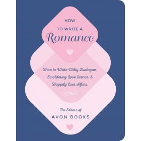 How to Write a Romance: Or, How to Write Witty Dialogue, Smoldering Love Scenes, and Happily Ever Afters (Hardcover)