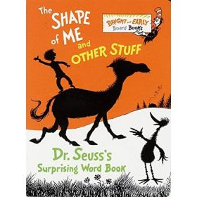 The Shape of Me and Other Stuff: Dr. Seuss's Surprising Word Book (Board Book)