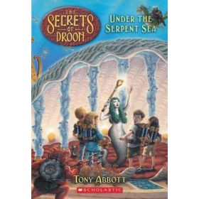 Under the Serpent Sea: The Secrets of Droon, Book 12 (Paperback)