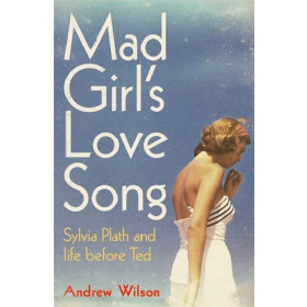 Mad Girl's Love Song: Sylvia Plath and Life Before Ted (Paperback)