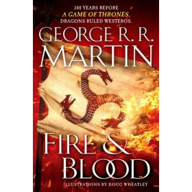 Fire And Blood: 300 Years Before: A Game Of Thrones, a Targaryen History (Hardcover)