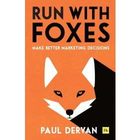 Run with Foxes: Make Better Marketing Decisions (Paperback)