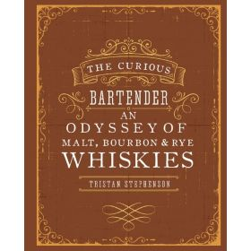 The Curious Bartender: An Odyssey of Malt, Bourbon & Rye Whiskies (Hardcover)