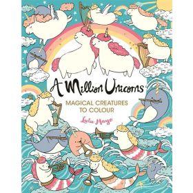 A Million Unicorns: Magical Creatures to Colour (Paperback)